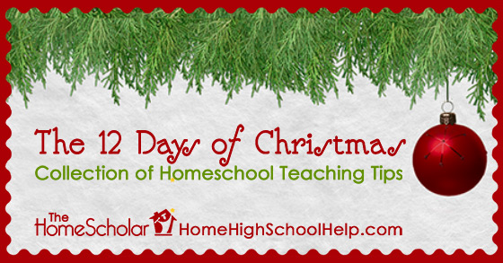 The 12 Days of Christmas Collection of #Homeschool Teaching Tips @TheHomeScholar