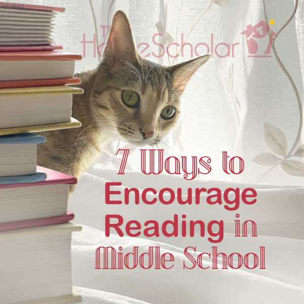 7 Ways to Encourage Middle School Reading #Homeschool @TheHomeScholar