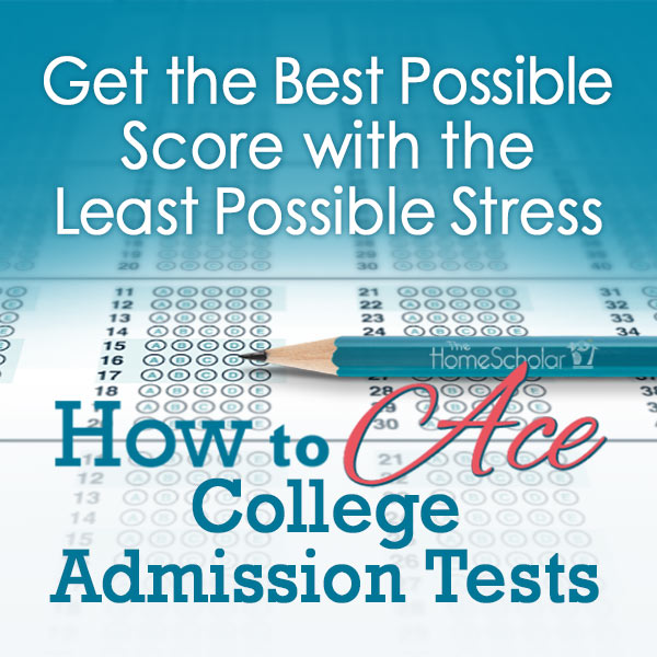 How to Ace College Admission Tests - Get the Best Possible Score with the Least Possible Stress